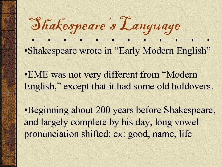 "Shakespeare's Language • Shakespeare wrote in ""Early Modern English"" • EME was not very"