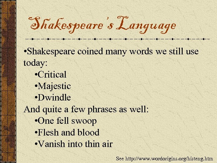 Shakespeare's Language • Shakespeare coined many words we still use today: • Critical •