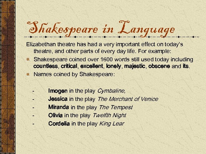 Shakespeare in Language Elizabethan theatre has had a very important effect on today's theatre,