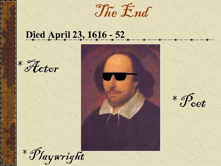 The End Died April 23, 1616 - 52 * Actor * Poet * Playwright