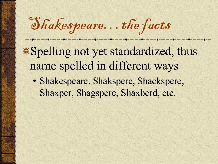 Shakespeare…the facts Spelling not yet standardized, thus name spelled in different ways • Shakespeare,