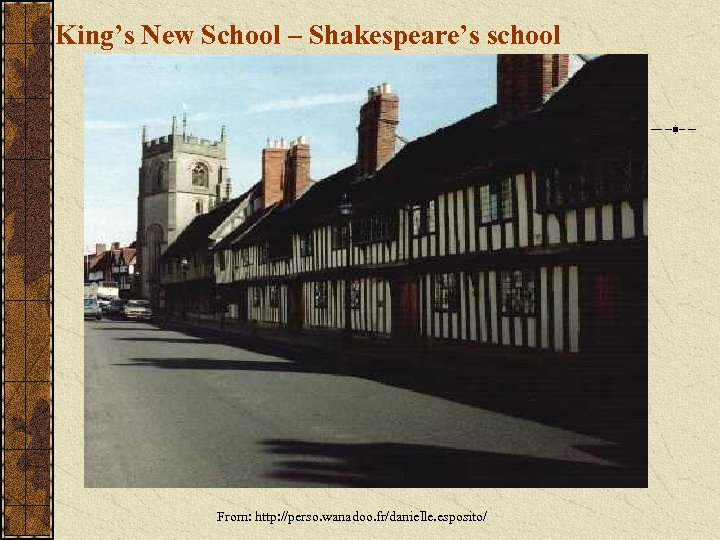 King's New School – Shakespeare's school From: http: //perso. wanadoo. fr/danielle. esposito/