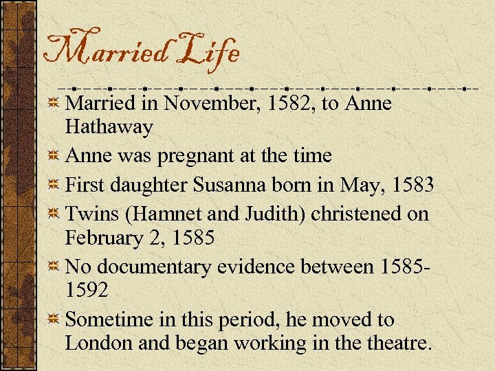 Married Life Married in November, 1582, to Anne Hathaway Anne was pregnant at the