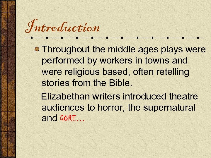 Introduction Throughout the middle ages plays were performed by workers in towns and were