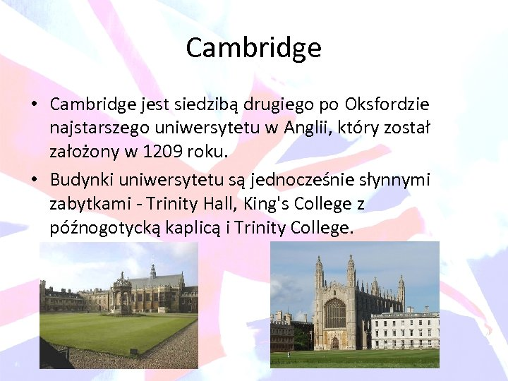 Cambridge • Cambridge jest siedzibą drugiego po Oksfordzie najstarszego uniwersytetu w Anglii, który został