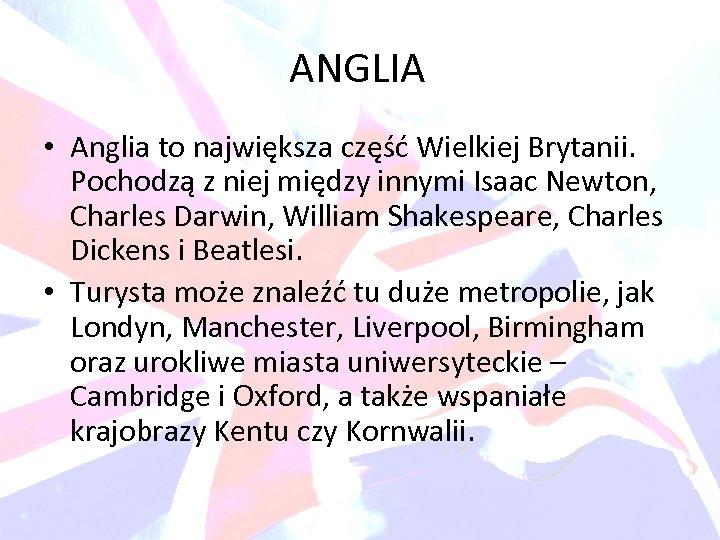 ANGLIA • Anglia to największa część Wielkiej Brytanii. Pochodzą z niej między innymi Isaac