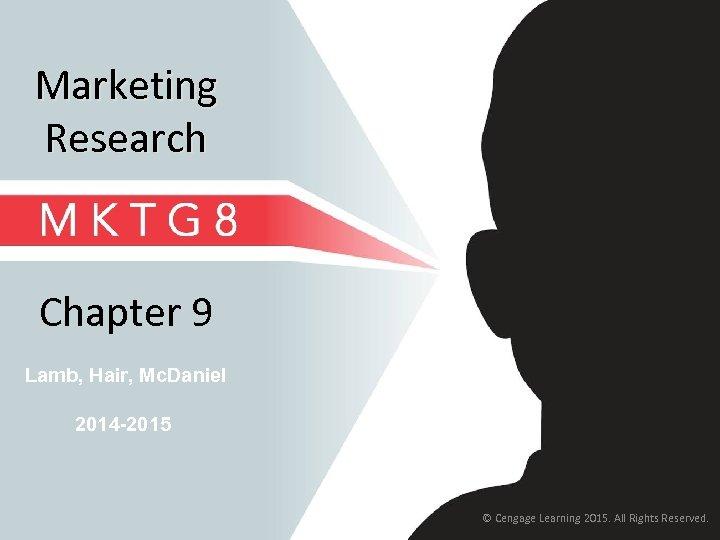 Marketing Research Chapter 9 Lamb, Hair, Mc. Daniel 2014 -2015 © Cengage Learning 2015.