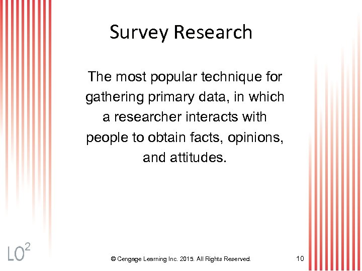 Survey Research The most popular technique for gathering primary data, in which a researcher