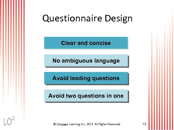 Questionnaire Design Clear and concise No ambiguous language Avoid leading questions Avoid two questions