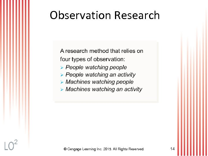 Observation Research 2 © Cengage Learning Inc. 2015. All Rights Reserved. 14