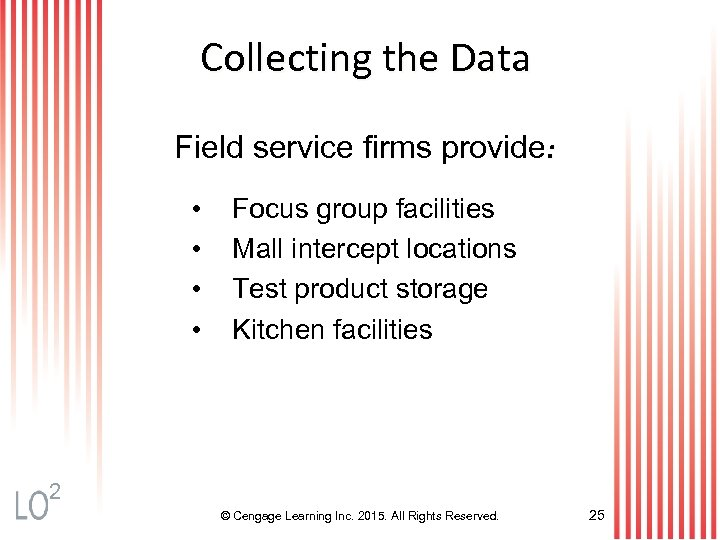 Collecting the Data Field service firms provide: • • Focus group facilities Mall intercept