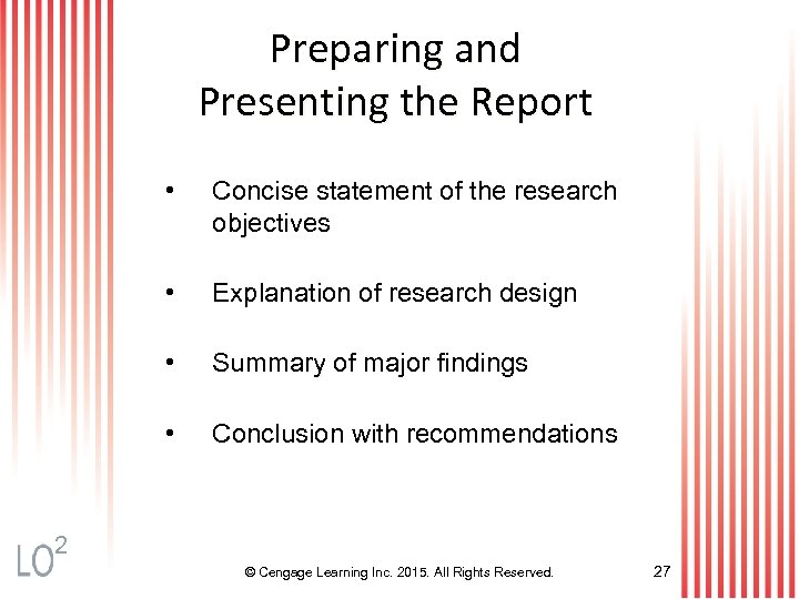 Preparing and Presenting the Report • Concise statement of the research objectives • Explanation
