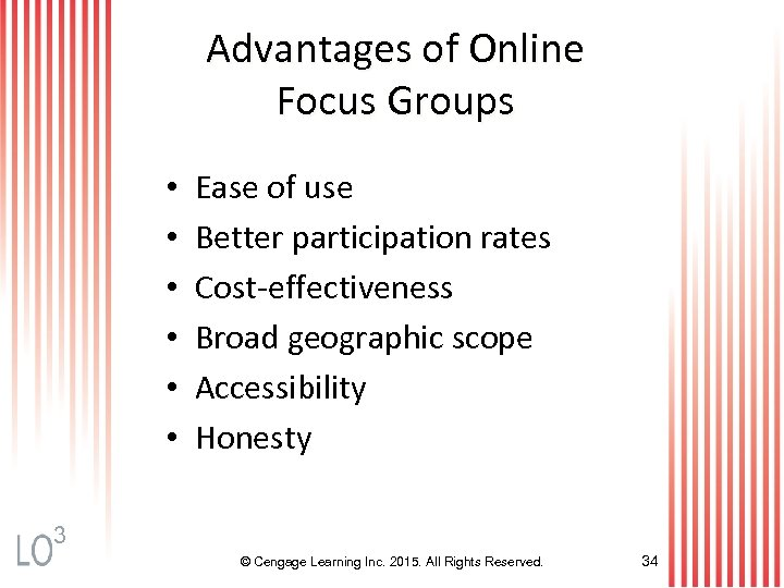 Advantages of Online Focus Groups • • • Ease of use Better participation rates