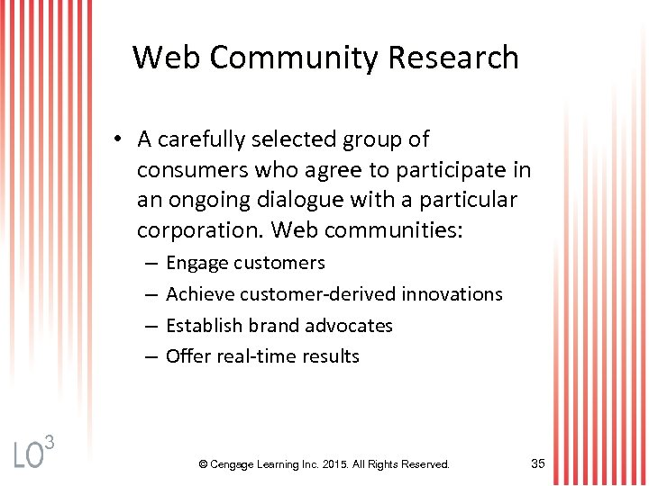 Web Community Research • A carefully selected group of consumers who agree to participate