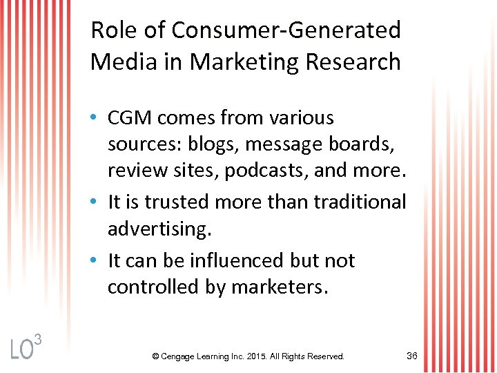 Role of Consumer-Generated Media in Marketing Research • CGM comes from various sources: blogs,