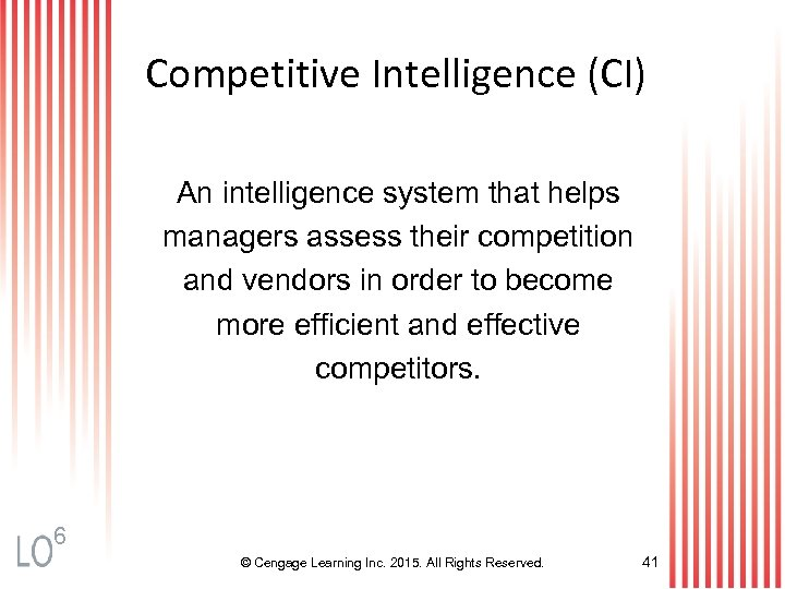 Competitive Intelligence (CI) An intelligence system that helps managers assess their competition and vendors