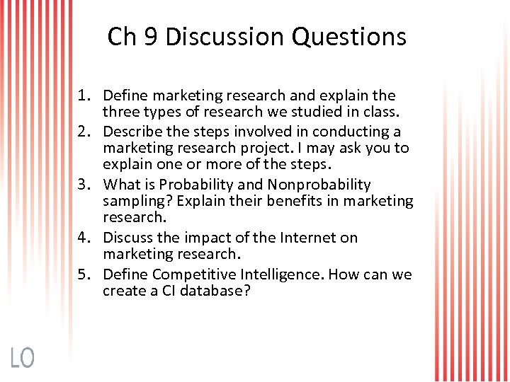 Ch 9 Discussion Questions 1. Define marketing research and explain the three types of