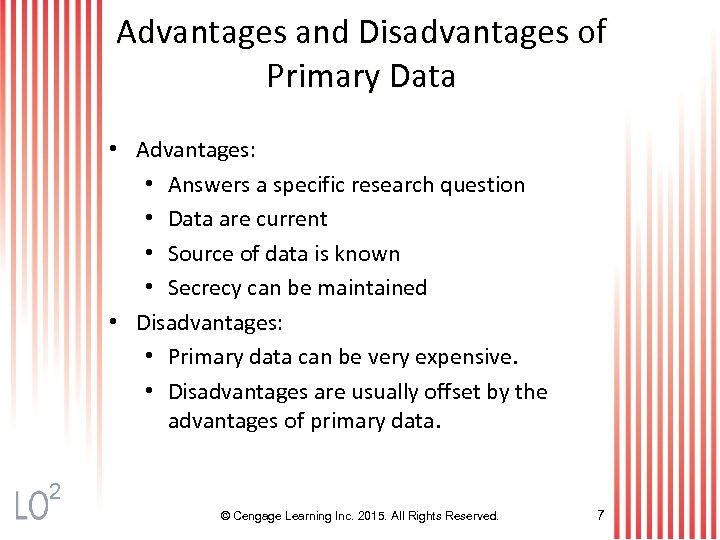 Advantages and Disadvantages of Primary Data • Advantages: • Answers a specific research question