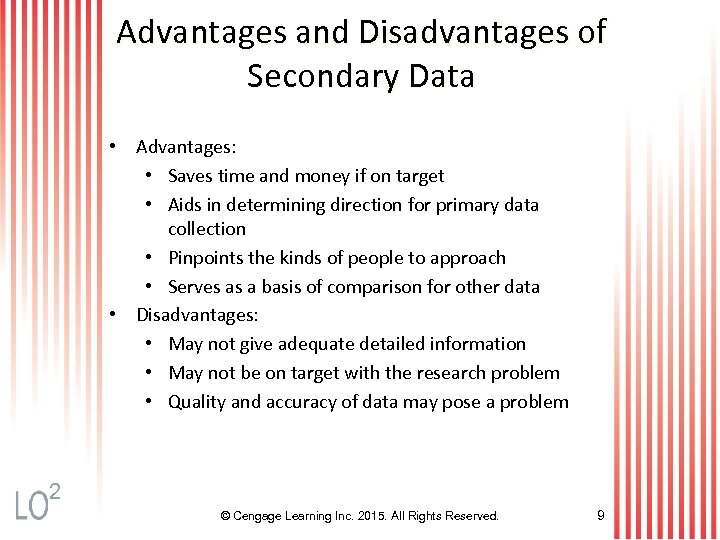 Advantages and Disadvantages of Secondary Data • Advantages: • Saves time and money if