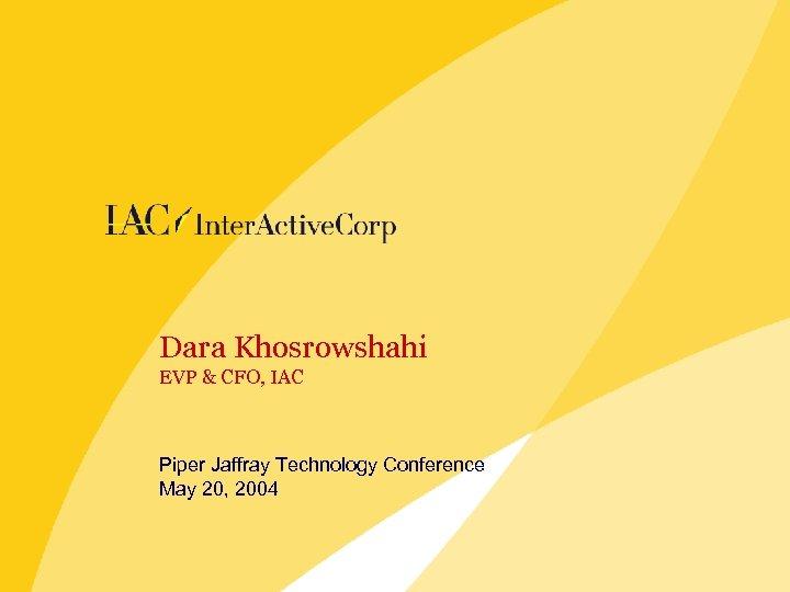 Dara Khosrowshahi EVP & CFO, IAC Piper Jaffray Technology Conference May 20, 2004