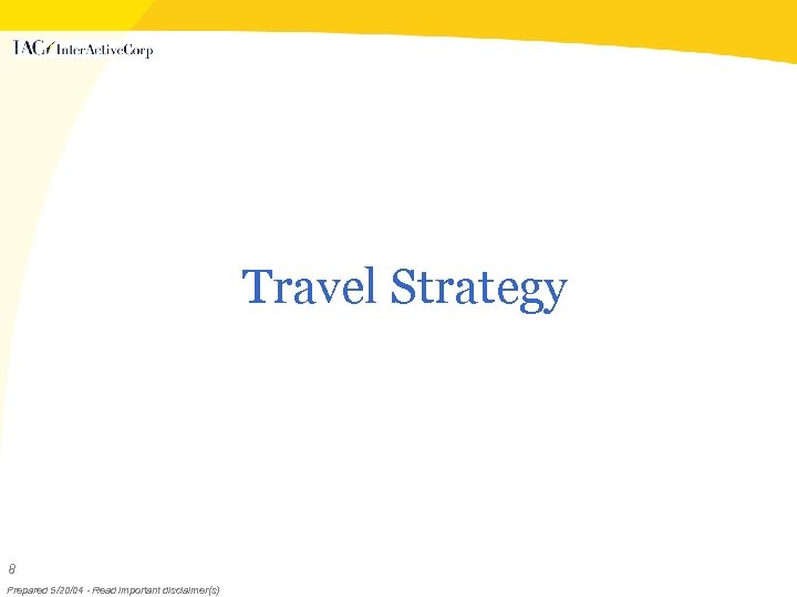 Travel Strategy 8 Prepared 5/20/04 - Read important disclaimer(s)