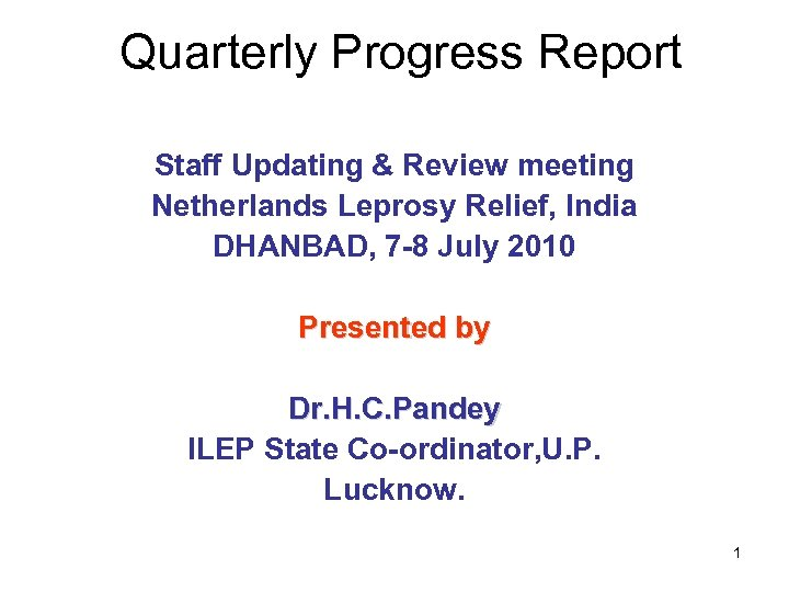 Quarterly Progress Report Staff Updating & Review meeting Netherlands Leprosy Relief, India DHANBAD, 7