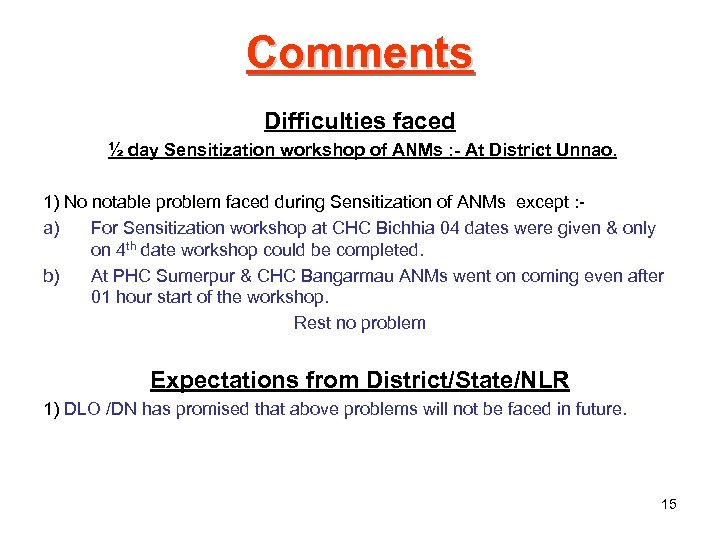 Comments Difficulties faced ½ day Sensitization workshop of ANMs : - At District Unnao.