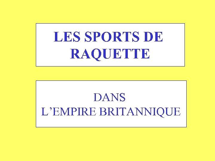 LES SPORTS DE RAQUETTE DANS L'EMPIRE BRITANNIQUE