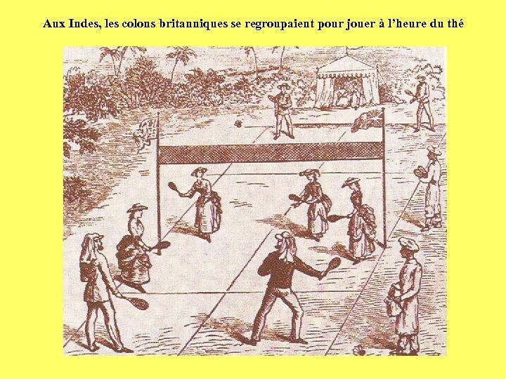 Aux Indes, les colons britanniques se regroupaient pour jouer à l'heure du thé