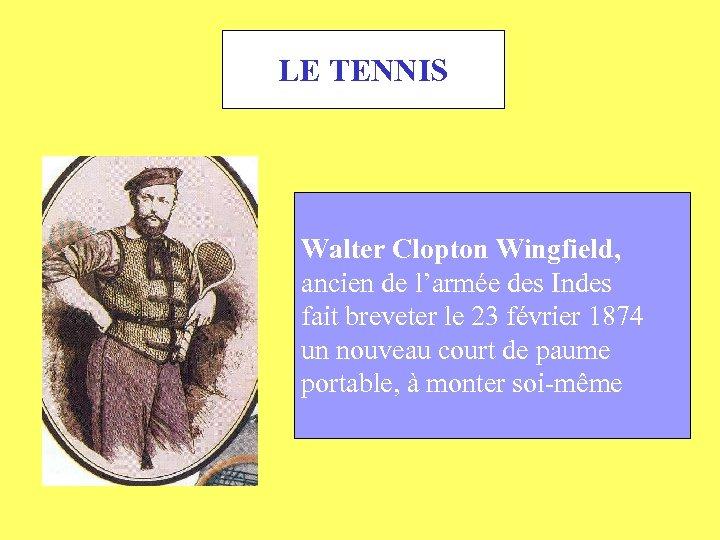 LE TENNIS Walter Clopton Wingfield, ancien de l'armée des Indes fait breveter le 23