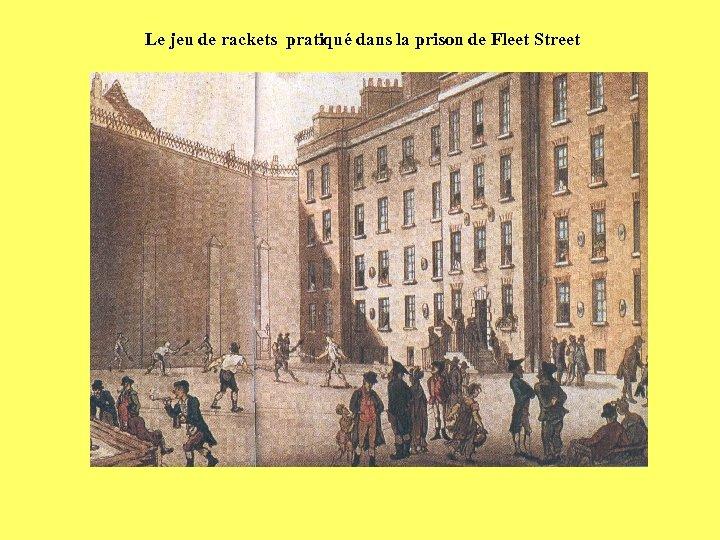 Le jeu de rackets pratiqué dans la prison de Fleet Street