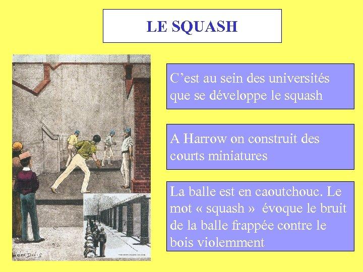 LE SQUASH C'est au sein des universités que se développe le squash A Harrow