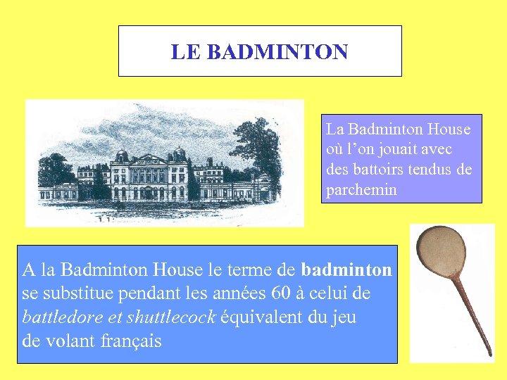 LE BADMINTON La Badminton House où l'on jouait avec des battoirs tendus de parchemin