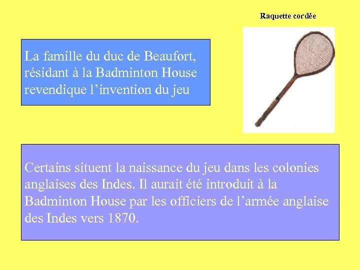 Raquette cordée La famille du duc de Beaufort, résidant à la Badminton House revendique