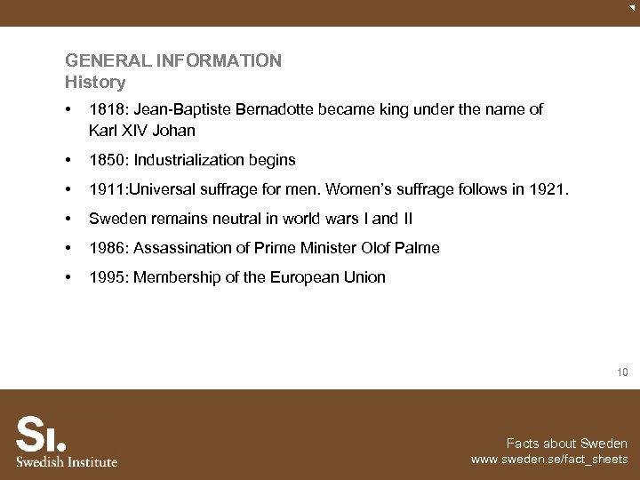 GENERAL INFORMATION History • 1818: Jean-Baptiste Bernadotte became king under the name of Karl