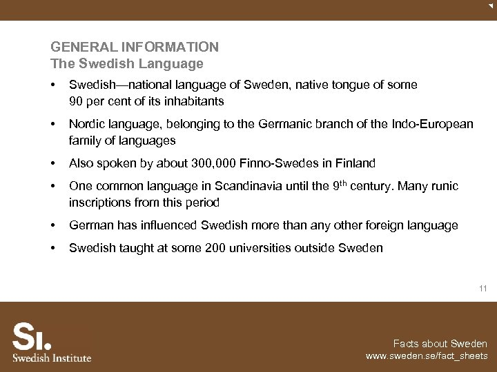 GENERAL INFORMATION The Swedish Language • Swedish—national language of Sweden, native tongue of some