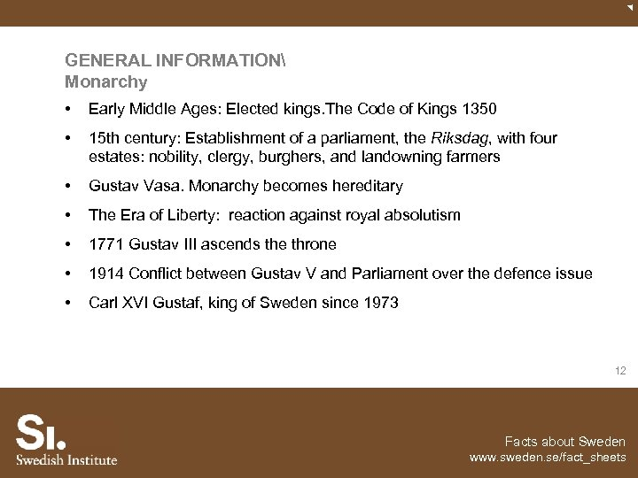 GENERAL INFORMATION Monarchy • Early Middle Ages: Elected kings. The Code of Kings 1350