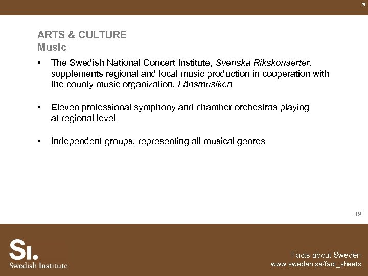 ARTS & CULTURE Music • The Swedish National Concert Institute, Svenska Rikskonserter, supplements regional