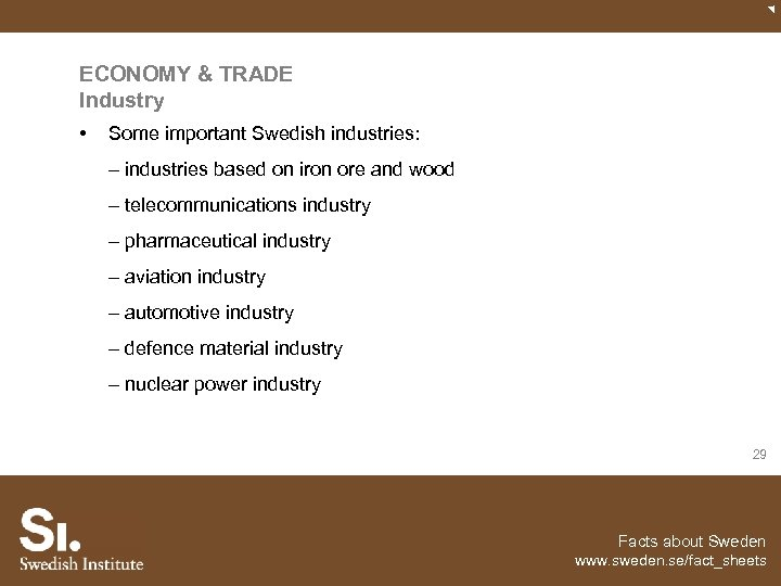 ECONOMY & TRADE Industry • Some important Swedish industries: – industries based on iron