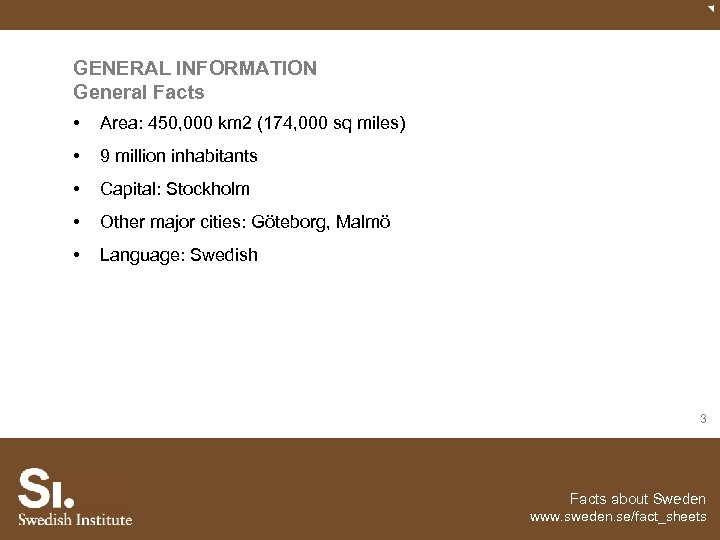 GENERAL INFORMATION General Facts • Area: 450, 000 km 2 (174, 000 sq miles)