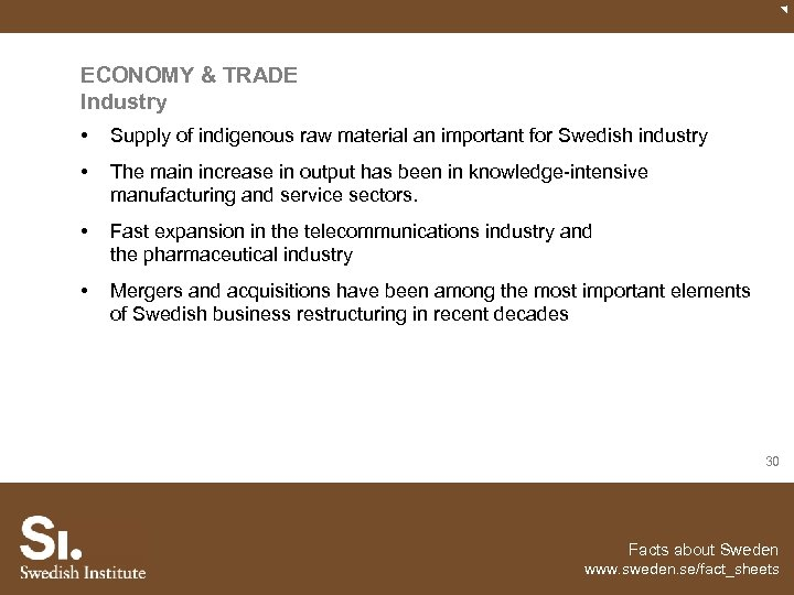 ECONOMY & TRADE Industry • Supply of indigenous raw material an important for Swedish