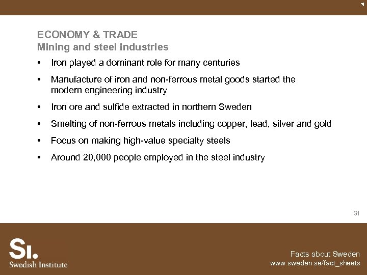 ECONOMY & TRADE Mining and steel industries • Iron played a dominant role for