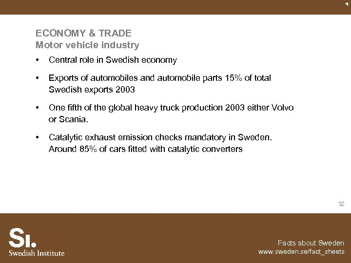 ECONOMY & TRADE Motor vehicle industry • Central role in Swedish economy • Exports