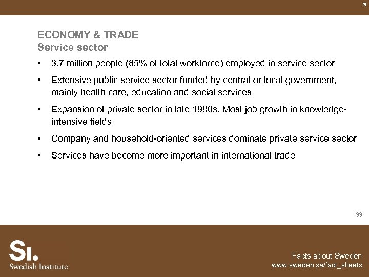 ECONOMY & TRADE Service sector • 3. 7 million people (85% of total workforce)