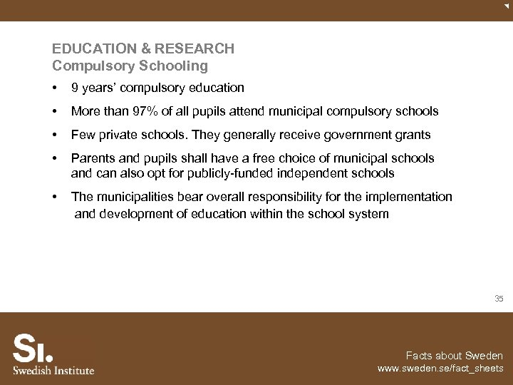 EDUCATION & RESEARCH Compulsory Schooling • 9 years' compulsory education • More than 97%