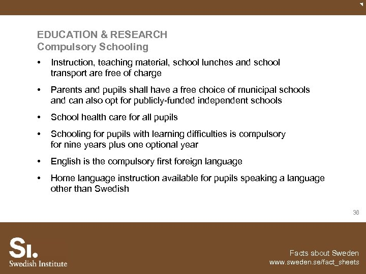 EDUCATION & RESEARCH Compulsory Schooling • Instruction, teaching material, school lunches and school transport