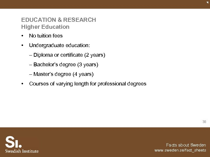 EDUCATION & RESEARCH Higher Education • No tuition fees • Undergraduate education: – Diploma