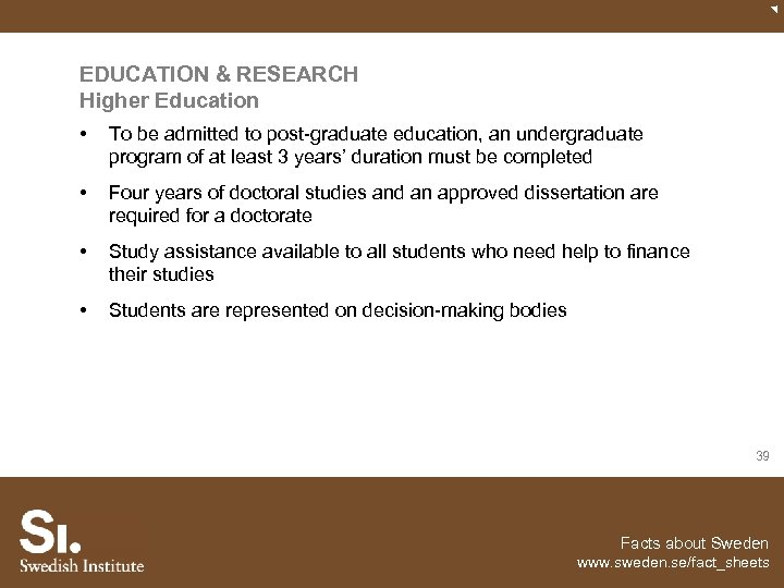 EDUCATION & RESEARCH Higher Education • To be admitted to post-graduate education, an undergraduate
