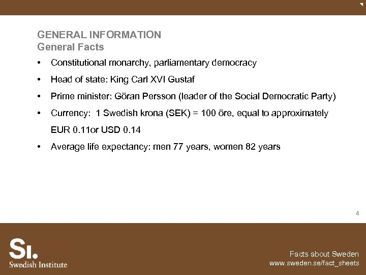 GENERAL INFORMATION General Facts • Constitutional monarchy, parliamentary democracy • Head of state: King
