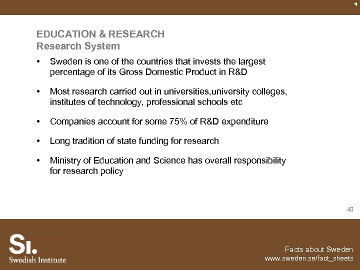 EDUCATION & RESEARCH Research System • Sweden is one of the countries that invests